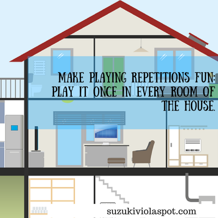 To make playing repetitions fun _ play it once in every room of the house.1